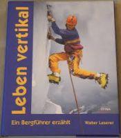 Leben vertikal. Ein Bergführer erzählt.